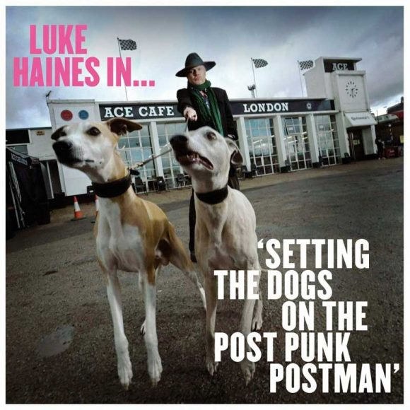 Luke Haines - Setting The Dogs On The Post Punk Postman