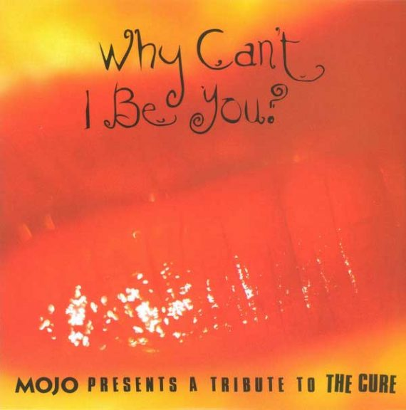 Mojo A Tribute to The Cure - Why Cant I Be You