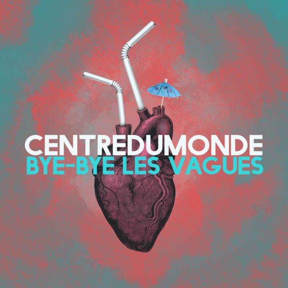 Centredumonde - Bye-bye les Vagues