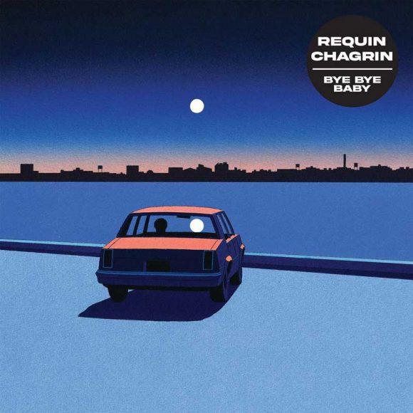 Requin Chagrin - Bye Bye Baby