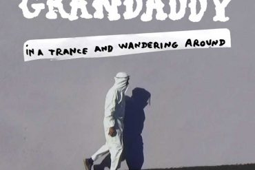 Grandaddy - In a Trance and Wandering Around