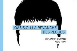 Benjamin Durand et Nico Prat - Oasis ou la revanche des ploucs
