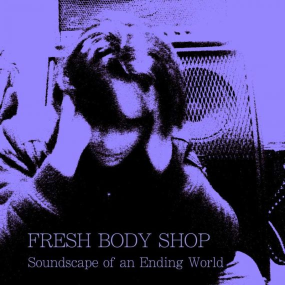 Fresh Body Shop - Soundscape of an Ending Word