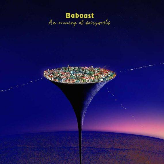 Baboust - An Evening at Daisyworld
