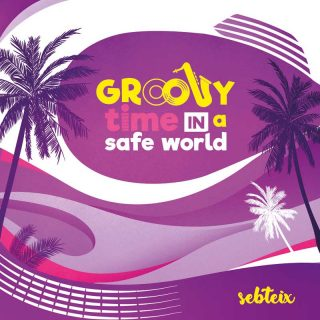Sebteix - Groovy time in a safe world