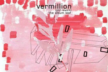 The Album Leaf - Vermillion