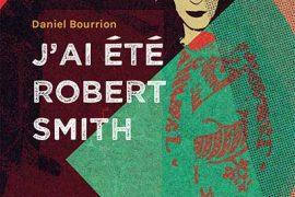 Daniel Bourrion - J'ai été Robert Smith